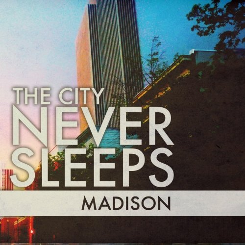 The City Never Sleeps – Madison (2011)