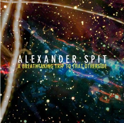 Alexander Spit-A Breathtaking Trip To That Other Side (2013)