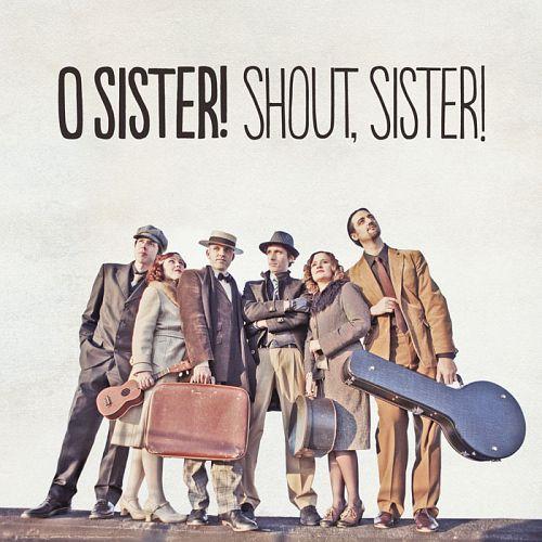 O Sister – Shout Sister (2012)