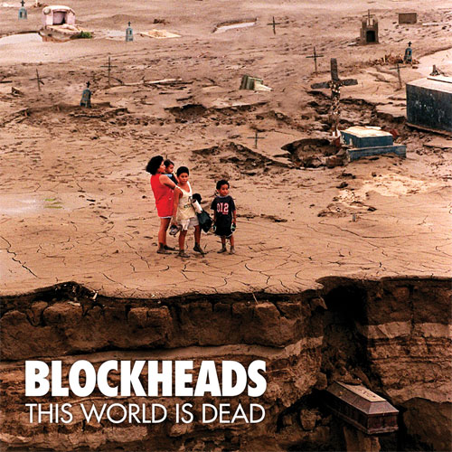 Blockheads – This World Is Dead (2013)